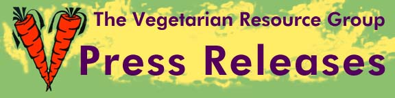 VEGETARIAN RESOURCE GROUP - Press Releases